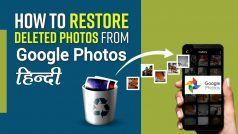 Google Photos Backup Restore : इन आसान स्टेप्स की मदद से वापस लाएं गूगल फोटोज़ से डिलीट हुए पिक्चर्स और फाइल्स को, वीडियो देखें