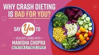 Why Crash Dieting is Bad For You, Nutritionist Manisha Chopra EXPLAINS | Watch Video